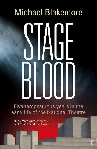 Stage Blood: Five tempestuous years in the early life of the National Theatre (Hardback)
