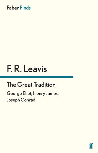 The Great Tradition: George Eliot, Henry James, Joseph Conrad (Paperback)