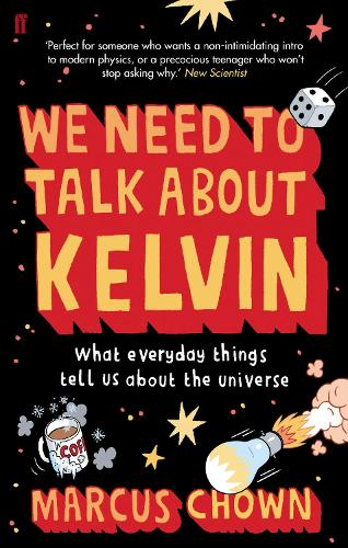 We Need to Talk About Kelvin: What everyday things tell us about the universe (Paperback)