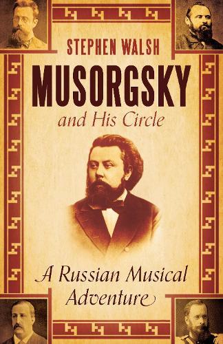 Musorgsky and His Circle: A Russian Musical Adventure (Hardback)