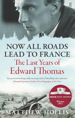Now All Roads Lead to France: The Last Years of Edward Thomas (Paperback)