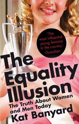 The Equality Illusion: The Truth about Women and Men Today (Paperback)