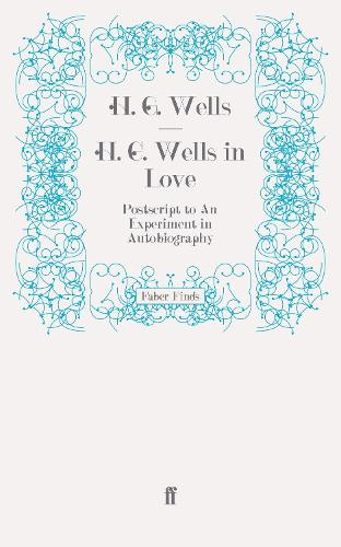 H. G. Wells in Love: Postscript to An Experiment in Autobiography (Paperback)
