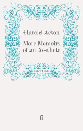 More Memoirs of an Aesthete - Memoirs of Harold Acton (Paperback)