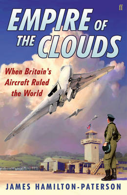 Empire of the Clouds: When Britain's Aircraft Ruled the World (Hardback)