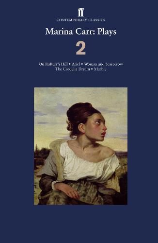 Marina Carr: Plays 2: On Raftery's Hill; Ariel; Woman and Scarecrow; The Cordelia Dream; Marble (Paperback)