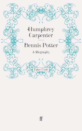Dennis Potter: A Biography (Paperback)