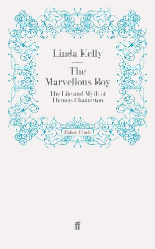 The Marvellous Boy: The Life and Myth of Thomas Chatterton (Paperback)