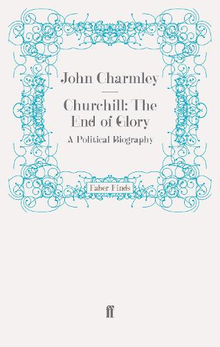 Churchill: The End of Glory: A Political Biography (Paperback)