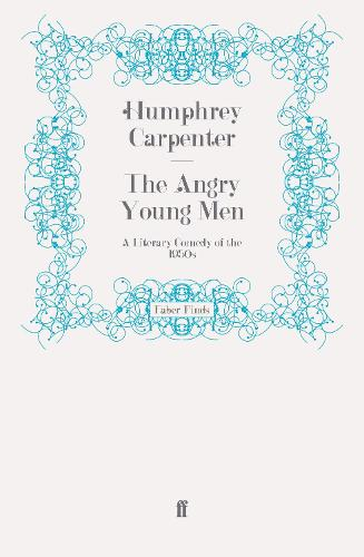 The Angry Young Men: A Literary Comedy of the 1950s (Paperback)