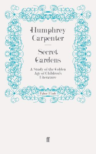 Secret Gardens: A Study of the Golden Age of Children's Literature (Paperback)