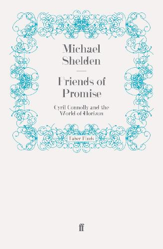 Friends of Promise: Cyril Connolly and the World of Horizon (Paperback)