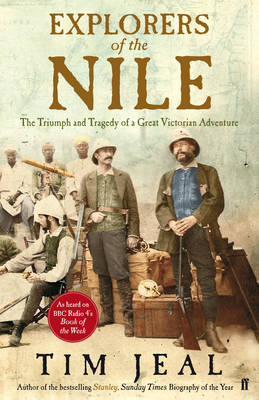 Explorers of the Nile: The Triumph and Tragedy of a Great Victorian Adventure (Hardback)