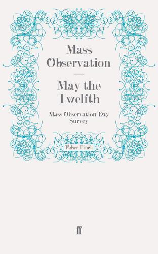 May the Twelfth: Mass Observation Day Survey - Mass Observation social surveys (Paperback)