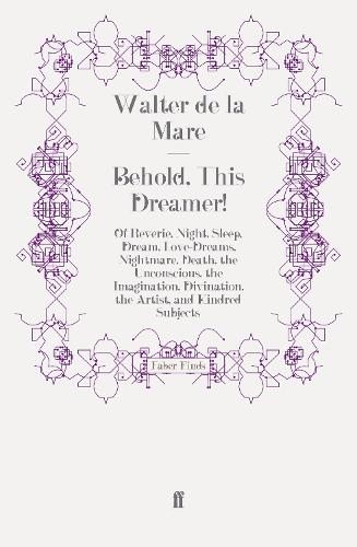 Behold, This Dreamer!: Of Reverie, Night, Sleep, Dream, Love-Dreams, Nightmare, Death, the Unconscious, the Imagination, Divination, the Artist, and Kindred Subjects (Paperback)