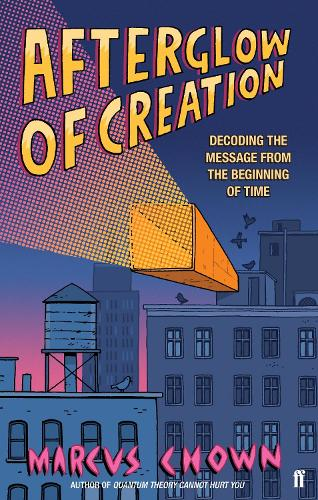 Afterglow of Creation: Decoding the message from the beginning of time (Paperback)