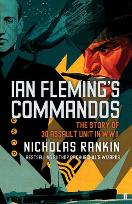 Ian Fleming's Commandos: The Story of 30 Assault Unit in WWII (Hardback)