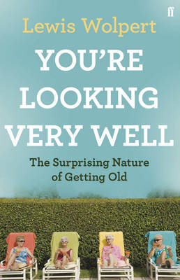 You'Re Looking Very Well: The Surprising Nature of Getting Old (Hardback)