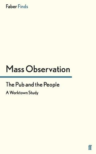 The Pub and the People: A Worktown Study - Mass Observation social surveys (Paperback)