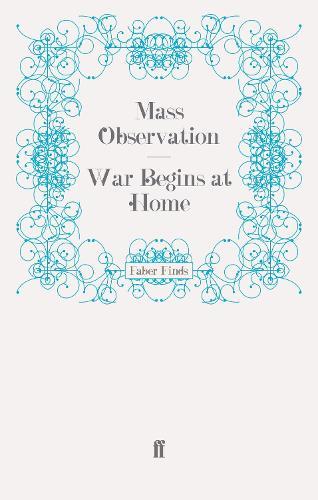 War Begins at Home - Mass Observation social surveys (Paperback)