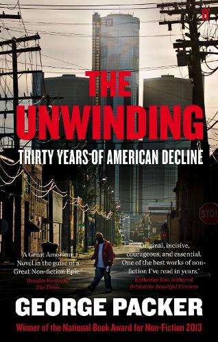 The Unwinding: Thirty Years of American Decline (Paperback)