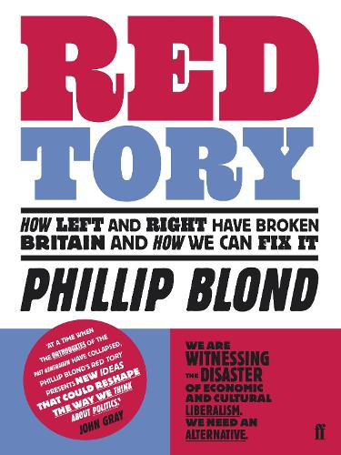 Red Tory: How Left and Right have Broken Britain and How we can Fix It (Paperback)