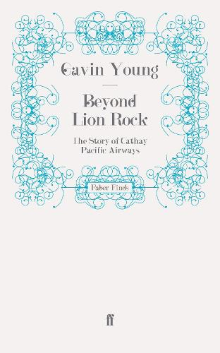 Beyond Lion Rock: The Story of Cathay Pacific Airways (Paperback)