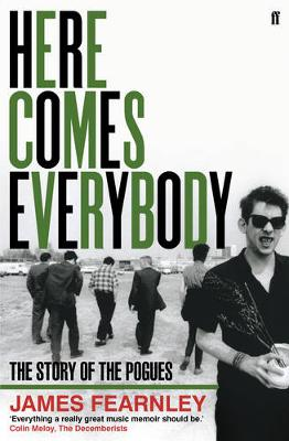 Here Comes Everybody: The Story of the Pogues (Paperback)