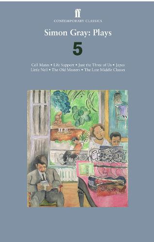 Simon Gray: Plays 5: Cell Mates; Life Support; Just the Three of Us; Little Nell; The Old Masters; Japes; The Late Middle Classes (Paperback)