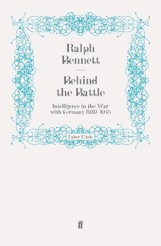 Behind the Battle: Intelligence in the War with Germany 1939-1945 (Paperback)