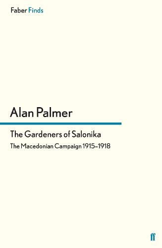The Gardeners of Salonika: The Macedonian Campaign 1915-1918 (Paperback)