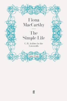 The Simple Life: C. R. Ashbee in the Cotswolds (Paperback)