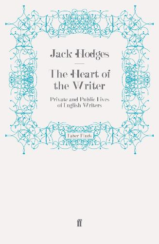 The Heart of the Writer: Private and Public Lives of English Writers (Paperback)