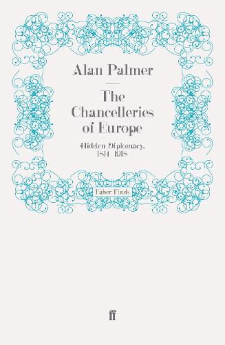 The Chancelleries of Europe: Hidden Diplomacy, 1814-1918 (Paperback)