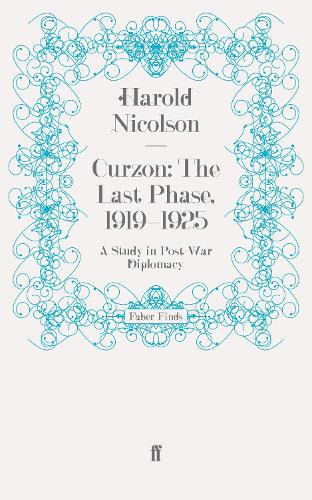 Curzon: The Last Phase, 1919-1925: A Study in Post-War Diplomacy (Paperback)