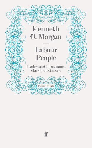 Labour People: Leaders and Lieutenants, Hardie to Kinnock (Paperback)