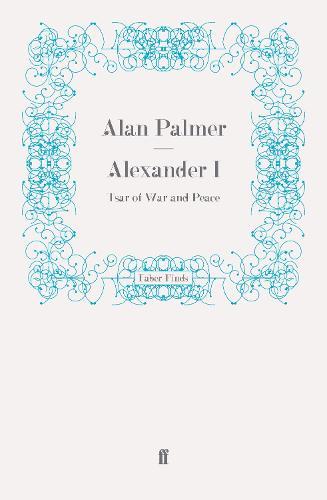 Alexander I: Tsar of War and Peace (Paperback)