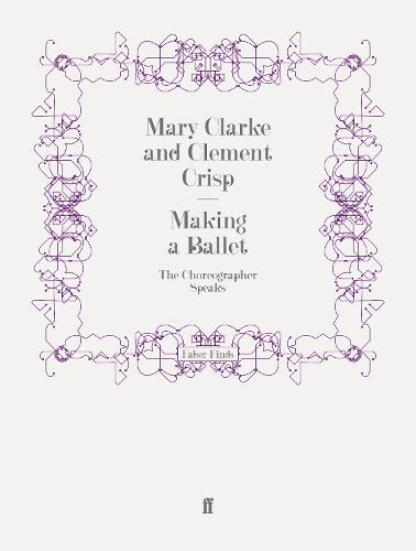 Making a Ballet: The Choreographer Speaks (Paperback)