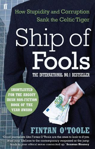 Ship of Fools: How Stupidity and Corruption Sank the Celtic Tiger (Paperback)