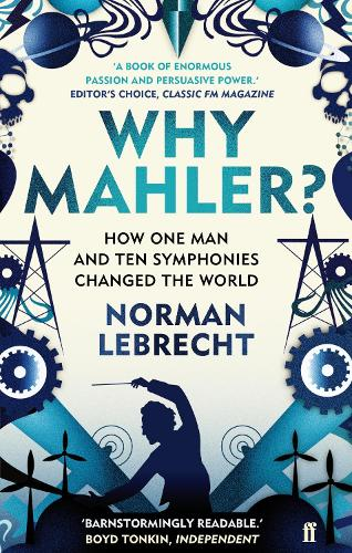 Why Mahler?: How One Man and Ten Symphonies Changed the World (Paperback)