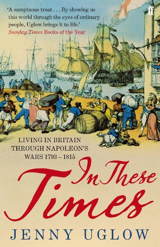 In These Times: Living in Britain through Napoleon's Wars, 1793-1815 (Paperback)