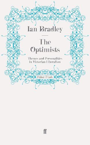 The Optimists: Themes and Personalities in Victorian Liberalism (Paperback)