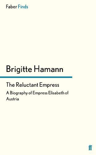 The Reluctant Empress: A Biography of Empress Elisabeth of Austria (Paperback)