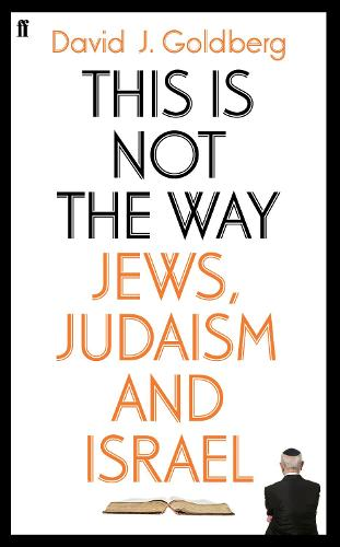 This is Not the Way: Jews, Judaism and the State of Israel (Hardback)