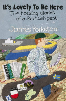 It's Lovely to be Here: The Touring Diaries of a Scottish Gent (Paperback)