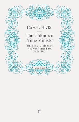 The Unknown Prime Minister: The Life and Times of Andrew Bonar Law, 1858-1923 (Paperback)