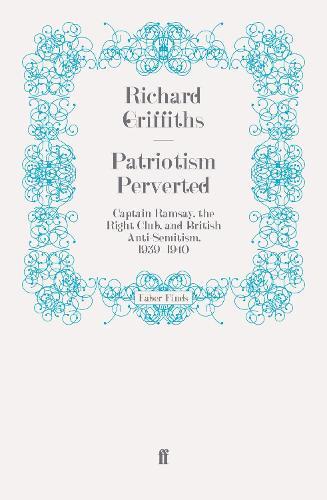 Patriotism Perverted: Captain Ramsay, the Right Club, and British Anti-Semitism, 1939-1940 (Paperback)