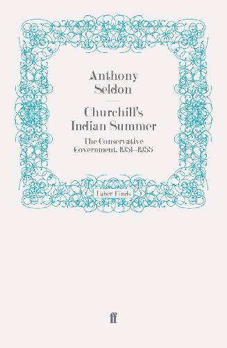 Churchill's Indian Summer: The Conservative Government, 1951-1955 (Paperback)
