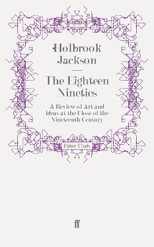 The Eighteen Nineties: A Review of Art and Ideas at the Close of the Nineteenth Century (Paperback)