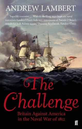 The Challenge: Britain Against America in the Naval War of 1812 (Paperback)